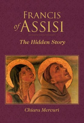 Francis of Assisi: The Hidden Story